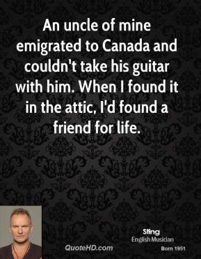 An uncle of mine emigrated to Canada and couldn't take his guitar with him. When I found it in the attic, I'd found a friend for life.