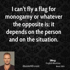 I can't fly a flag for monogamy or whatever the opposite is; it depends on the person and on the situation.