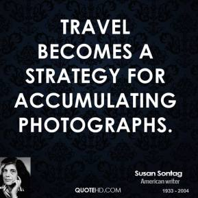 Travel becomes a strategy for accumulating photographs.