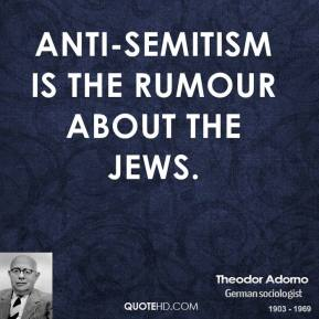 Anti-Semitism is the rumour about the Jews.