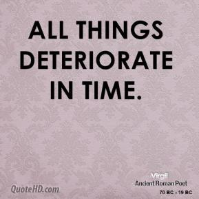 Virgil - All things deteriorate in time.