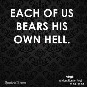 Each of us bears his own Hell.