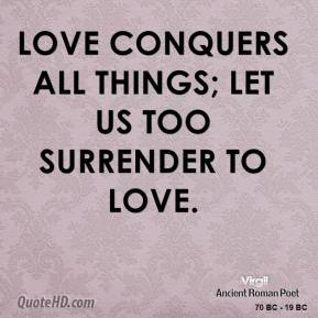 Virgil  - Love conquers all things; let us too surrender to Love.