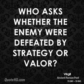 Who asks whether the enemy were defeated by strategy or valor?