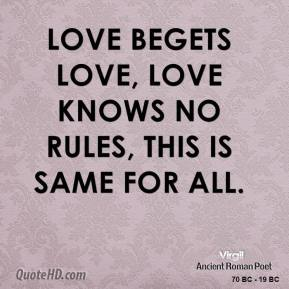 Love begets love, love knows no rules, this is same for all.