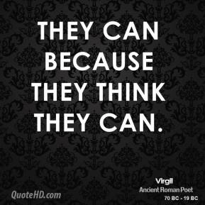 They can because they think they can.