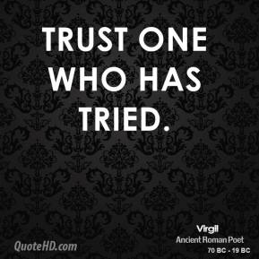 Trust one who has tried.