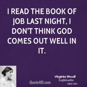 Virginia Woolf - I read the book of Job last night, I don't think God comes out well in it.