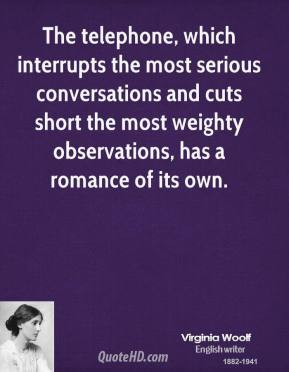 The telephone, which interrupts the most serious conversations and cuts short the most weighty observations, has a romance of its own.