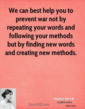 We can best help you to prevent war not by repeating your words and following your methods but by finding new words and creating new methods.