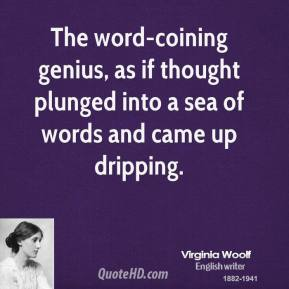 The word-coining genius, as if thought plunged into a sea of words and came up dripping.