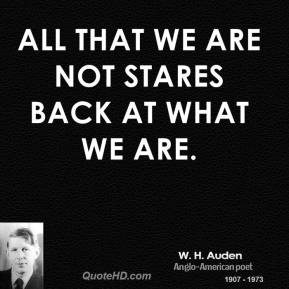 All that we are not stares back at what we are.