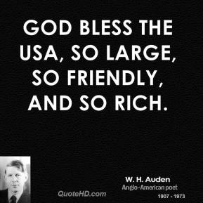 God bless the USA, so large, so friendly, and so rich.