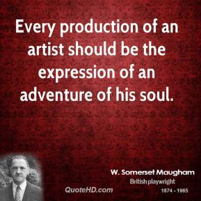 Every production of an artist should be the expression of an adventure of his soul.