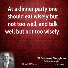 At a dinner party one should eat wisely but not too well, and talk well but not too wisely.