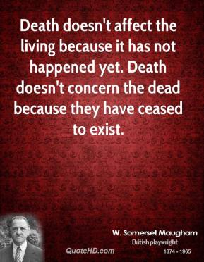 Death doesn't affect the living because it has not happened yet. Death doesn't concern the dead because they have ceased to exist.