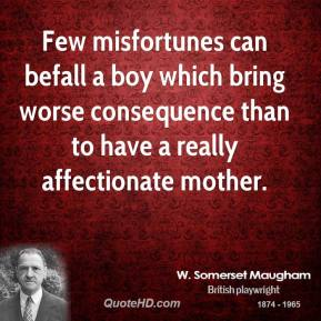 Few misfortunes can befall a boy which bring worse consequence than to have a really affectionate mother.