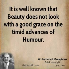 It is well known that Beauty does not look with a good grace on the timid advances of Humour.