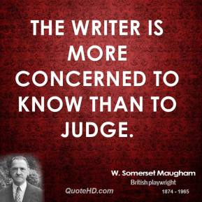 The writer is more concerned to know than to judge.