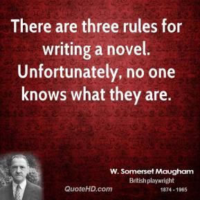 There are three rules for writing a novel. Unfortunately, no one knows what they are.