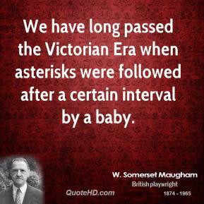 We have long passed the Victorian Era when asterisks were followed after a certain interval by a baby.
