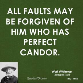 All faults may be forgiven of him who has perfect candor.