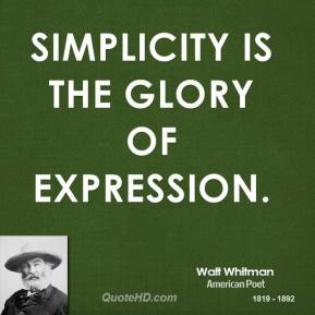 Walt Whitman - Simplicity is the glory of expression.