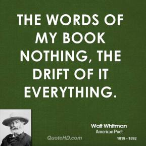 The words of my book nothing, the drift of it everything.