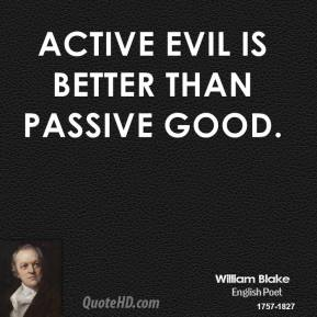Active Evil is better than Passive Good.