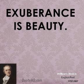 Exuberance is beauty.