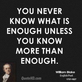 You never know what is enough unless you know more than enough.