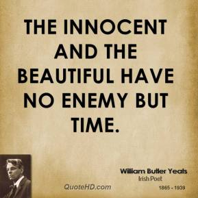 The innocent and the beautiful have no enemy but time.