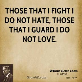 Those that I fight I do not hate, those that I guard I do not love.