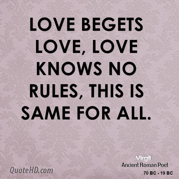 essay on love begets love Respect, as a by-product of love, is one of our innate qualities so in truth, we  should not really need to make effort to give it everybody is.