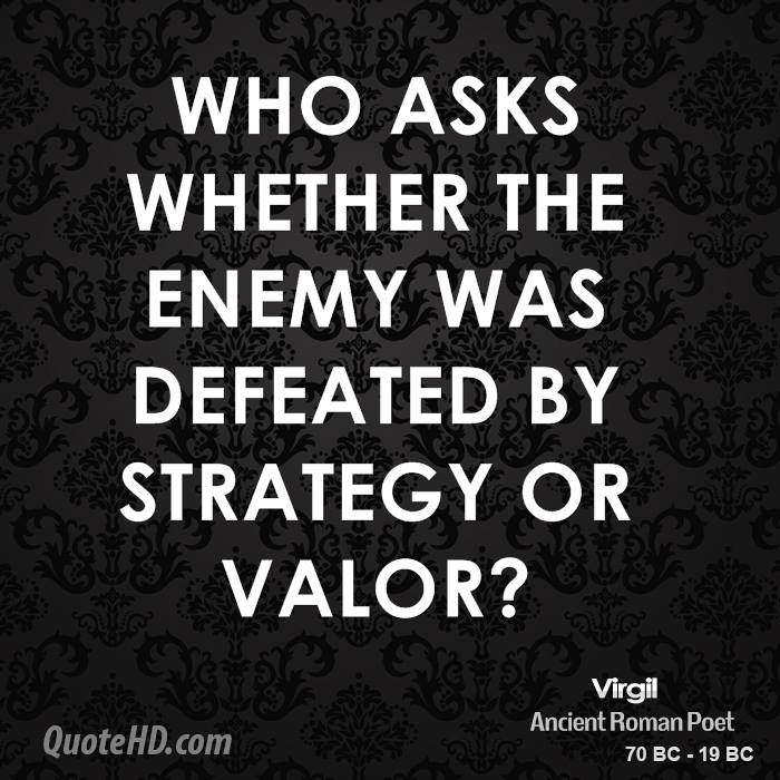 Who asks whether the enemy was defeated by strategy or valor?