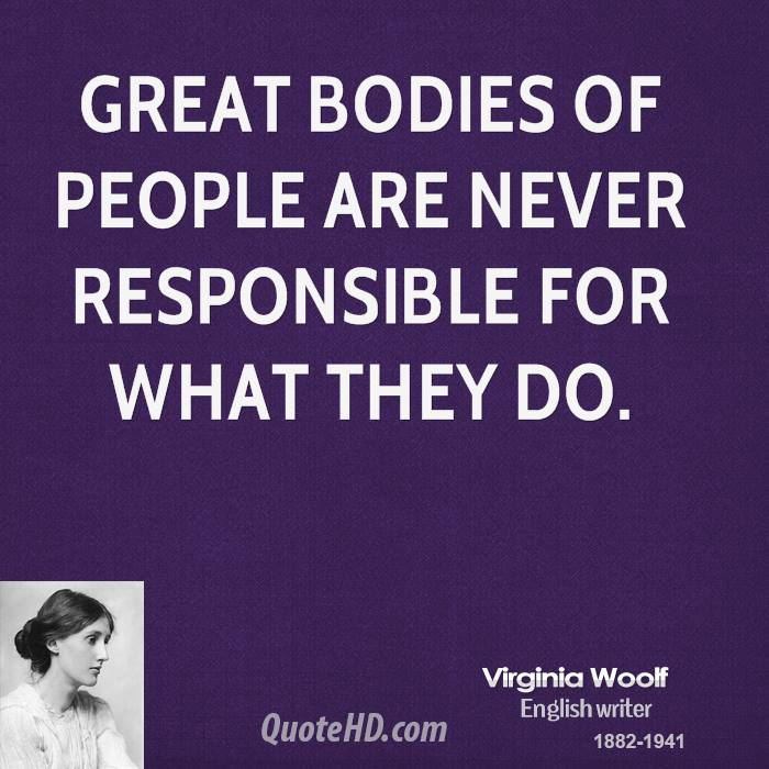 Great bodies of people are never responsible for what they do.