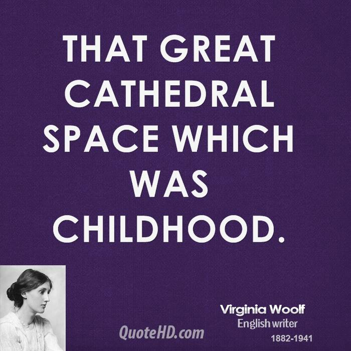 That great Cathedral space which was childhood.