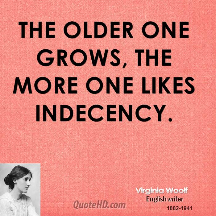 The older one grows, the more one likes indecency.