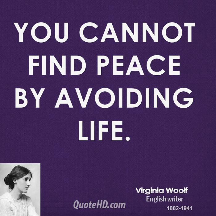 You cannot find peace by avoiding life.