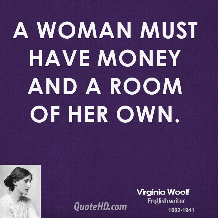 A woman must have money and a room of her own.