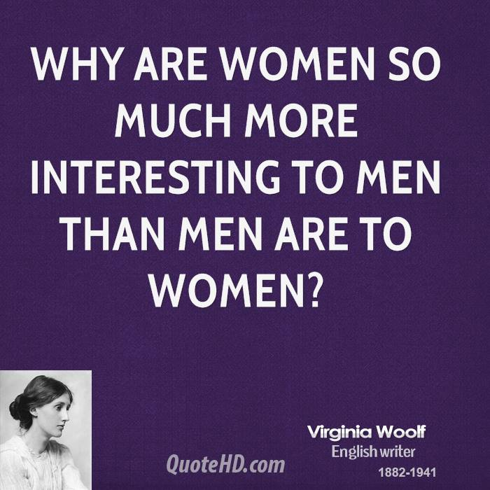 Why are women so much more interesting to men than men are to women?