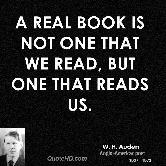 A real book is not one that we read, but one that reads us.