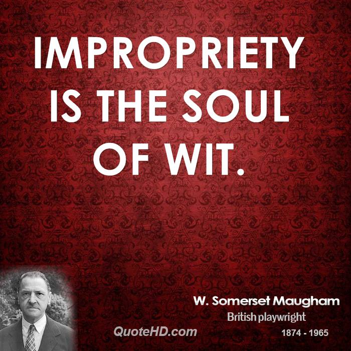 Impropriety is the soul of wit.