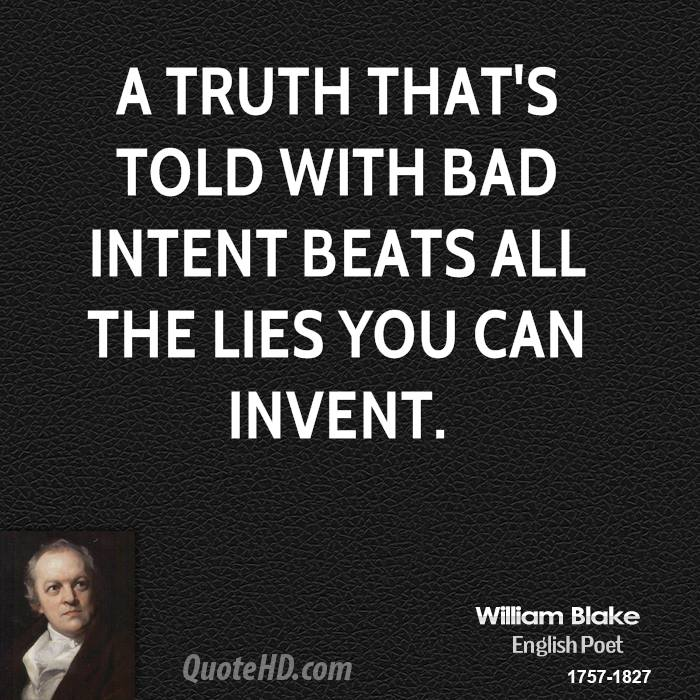 A truth that's told with bad intent beats all the lies you can invent.