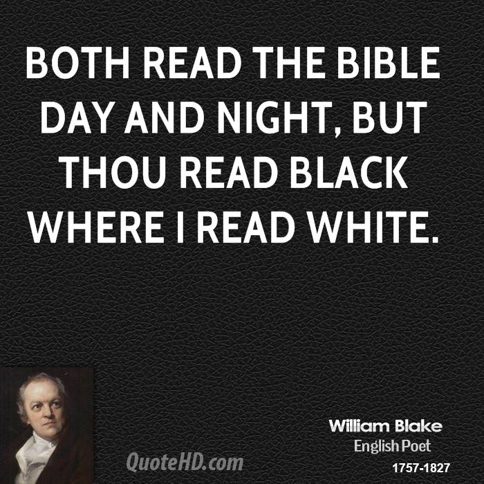 Both read the Bible day and night, but thou read black where I read white.