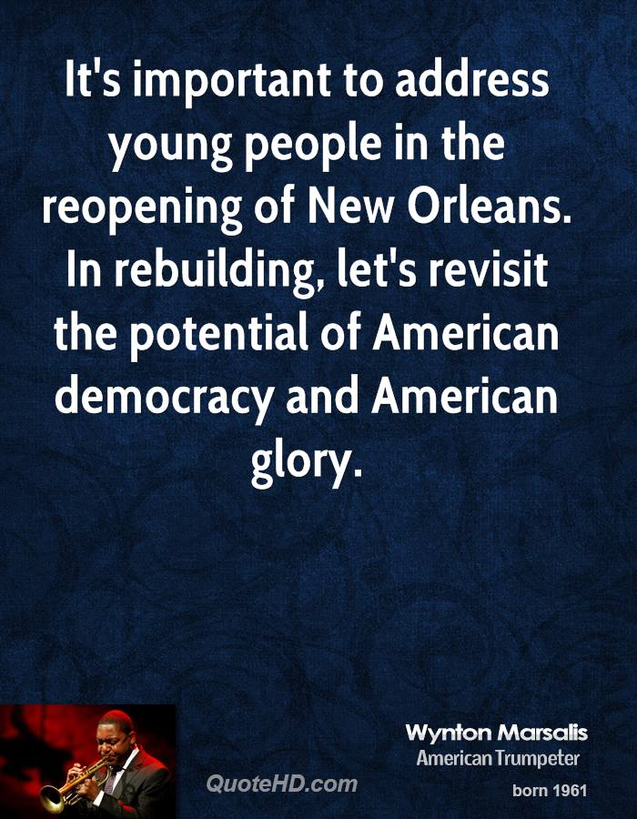 It's important to address young people in the reopening of New Orleans. In rebuilding, let's revisit the potential of American democracy and American glory.