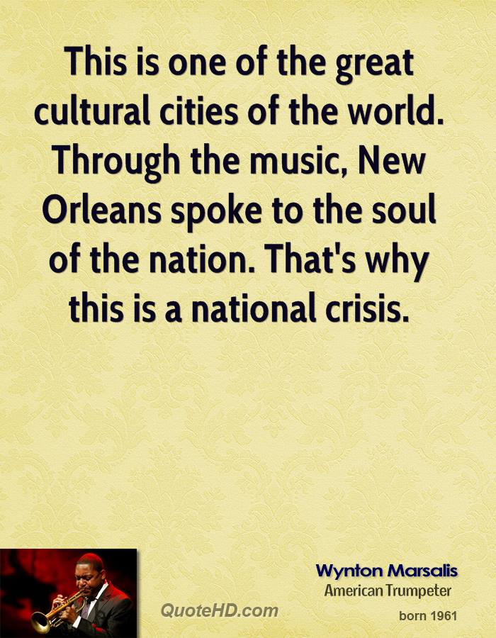 This is one of the great cultural cities of the world. Through the music, New Orleans spoke to the soul of the nation. That's why this is a national crisis.