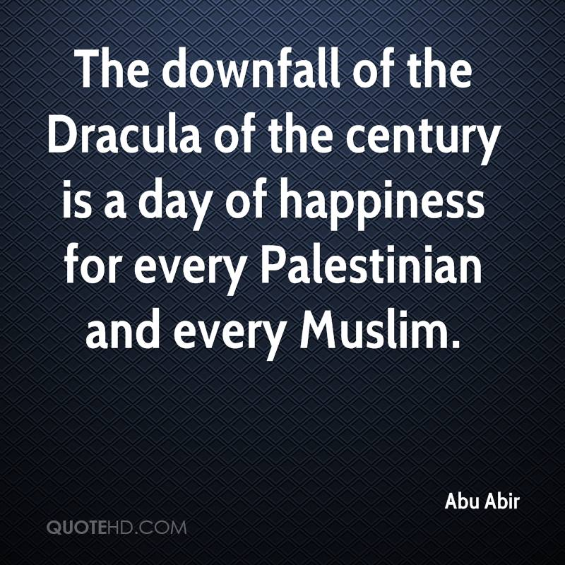 The downfall of the Dracula of the century is a day of happiness for every Palestinian and every Muslim.
