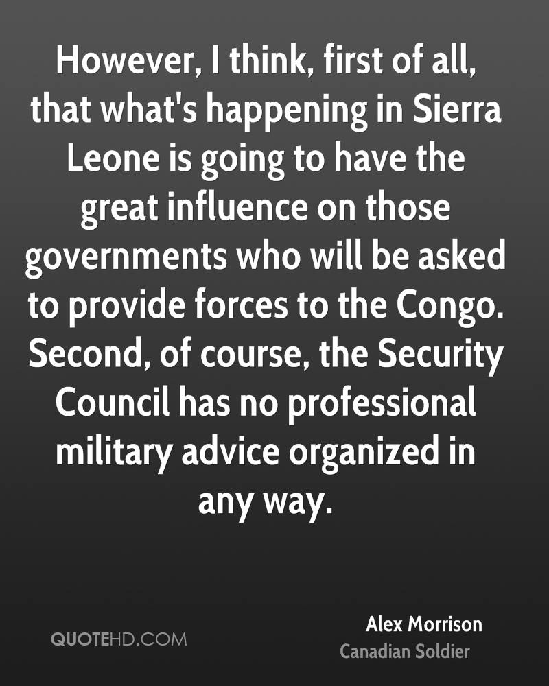 However, I think, first of all, that what's happening in Sierra Leone is going to have the great influence on those governments who will be asked to provide forces to the Congo. Second, of course, the Security Council has no professional military advice organized in any way.