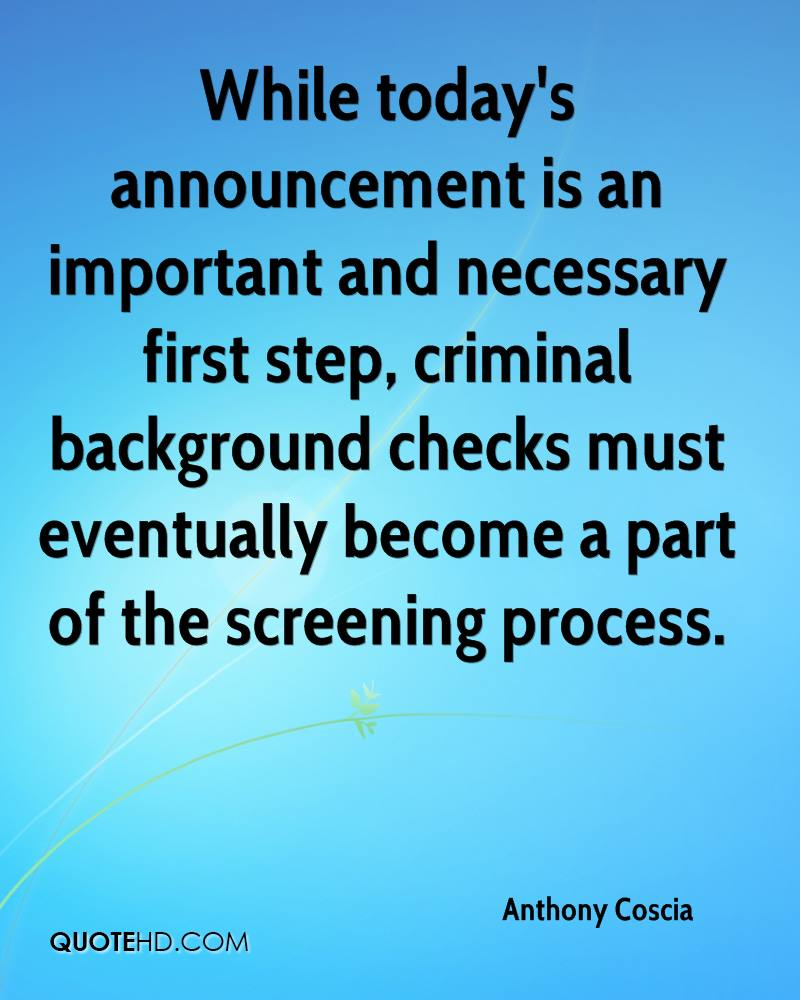While today's announcement is an important and necessary first step, criminal background checks must eventually become a part of the screening process.